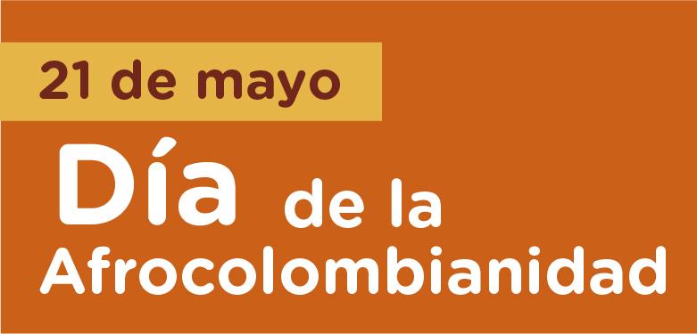 21 de mayo Día de la Afrocolombianidad