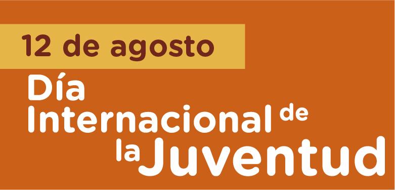 12 de agosto Día internacional de la Juventud
