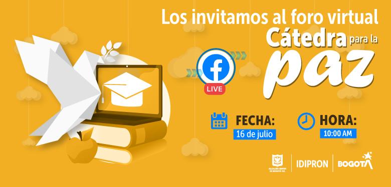 Invitación al facebook live Cátedra para la Paz el 16 de julio