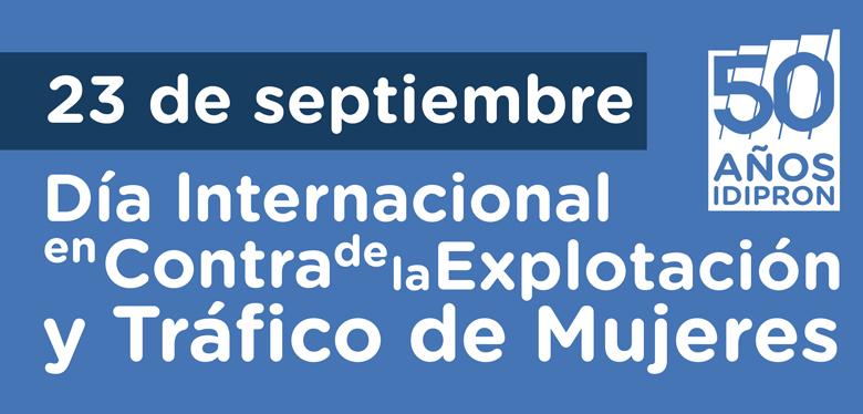 Día Internacional en Contra de la Explotación y Tráfico de Mujeres