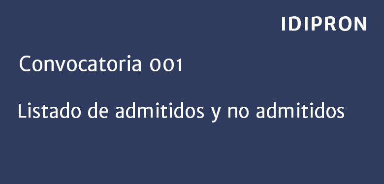 Lista de admitidos y no admitidos convocatoria 001 2017