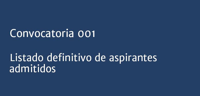Listado definitivo de aspirantes admitidos convocatoria 001